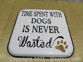 """""""Time Spent with Dogs"""" Metal Sign"""